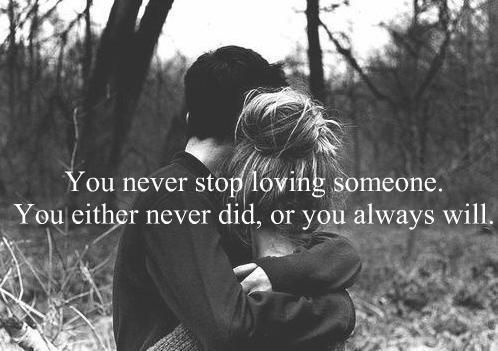 You Never Stop Loving Someone...